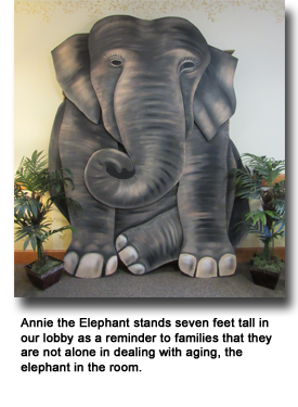 Annie the elephant is in our lobby to remind families that they are not alone in dealing with aging, the elephant in the room.