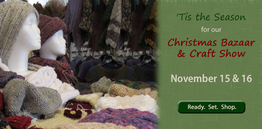 Tis the Season for our Christmas Bazaar and Craft Show on November 15 and 16