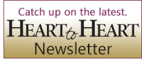 Heart to Heart Newsletter. Catch up on the latest...