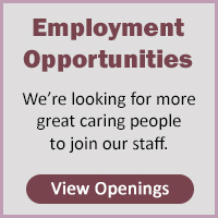 Employment/Job Opportunities - Looking for great caring people to join our staff. VIEW OPENINGS.