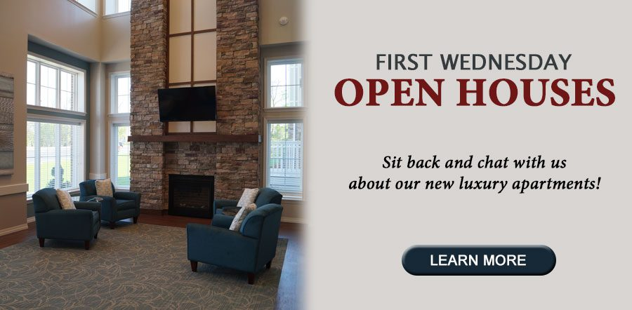 First Wednesday Open Houses. Chat with us about our new luxury apartments.