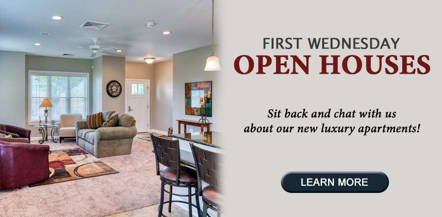 First Wednesday Open Houses. Sit back and chat with us about our new luxury apartments and cottages.